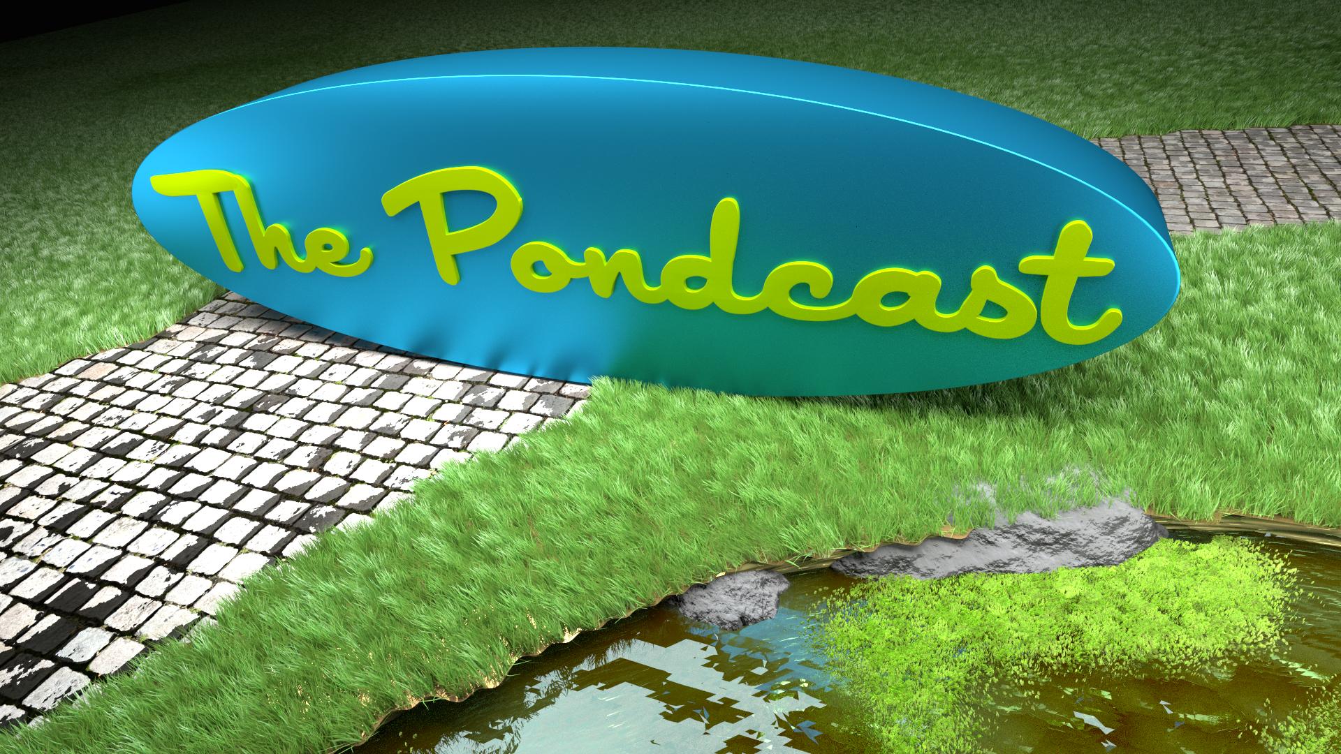 The Pondcast